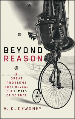 Beyond Reason: Eight Great Problems That Reveal the Limits of Science - Dewdney, A K, PH.D.
