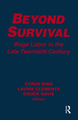 Beyond Survival: Wage Labour and Capital in the Late Twentieth Century: Wage Labour and Capital in the Late Twentieth Century - Bina, Cyrus