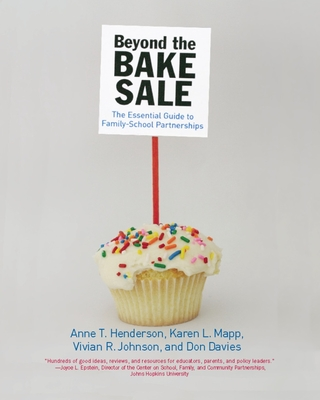Beyond the Bake Sale: The Essential Guide to Family/School Partnerships - Henderson, Anne T, and Mapp, Karen L, and Johnson, Vivian R