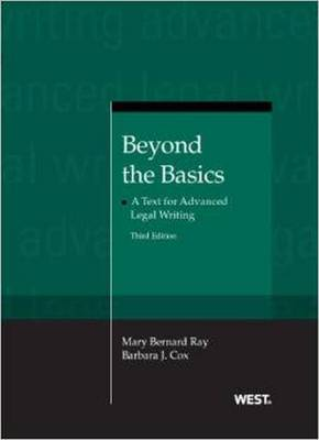Beyond the Basics: A Text for Advanced Legal Writing - Ray, Mary, and Cox, Barbara