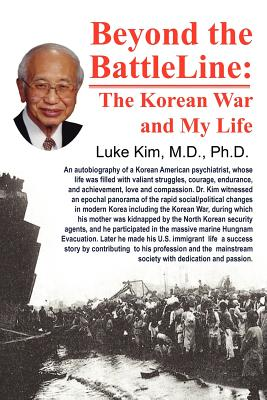 Beyond the Battle Line: : The Korean War and My Life - Kim, Luke I C
