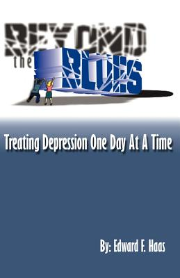 Beyond the Blues: Treating Depression One Day at a Time - Haas, Edward F