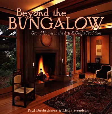 Beyond the Bungalow: Grand Homes in the Arts & Crafts Tradition - Duchscherer, Paul