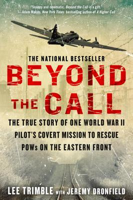 Beyond the Call: The True Story of One World War II Pilot's Covert Mission to Rescue POWs on the Eastern Front - Trimble, Lee, and Dronfield, Jeremy
