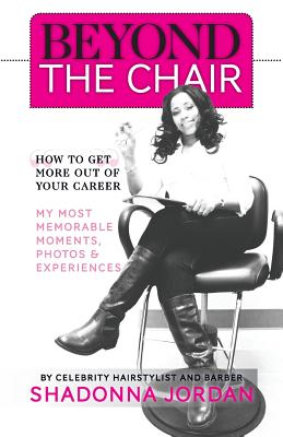 Beyond the Chair - How to Get the Most Out of Your Career My Most Memorable Moments and Experiences - Jordan, Shadonna