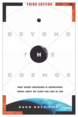 Beyond the Cosmos: What Recent Discoveries in Astrophysics Reveal about the Glory and Love of God - Ross, Hugh