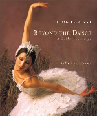 Beyond the Dance: A Ballerina's Life - Goh, Chan Hon, and Fagan, Cary