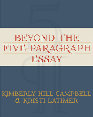 Beyond the Five Paragraph Essay - Campbell, Kimberly Hill
