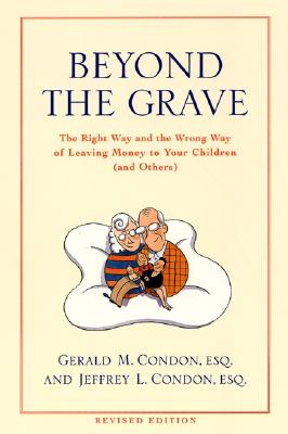Beyond the Grave Revised Edition: The Right Way and the Wrong Way of Leaving Money to Your Children (and Others) - Condon, Gerald M, and Condon, Jeffery L