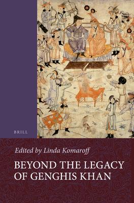 Beyond the Legacy of Genghis Khan - Komaroff, Linda (Editor)