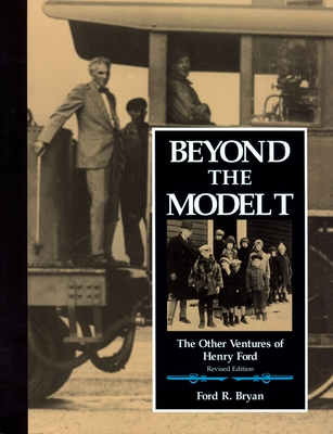 Beyond the Model T: The Other Ventures of Henry Ford - Bryan, Ford R
