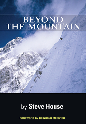 Beyond the Mountain - House, Steve, and Messner, Reinhold (Foreword by)