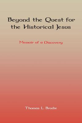 Beyond the Quest for the Historical Jesus: Memoir of a Discovery - Brodie, Thomas L.