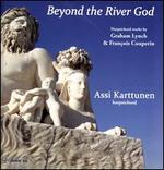 Beyond the River God: Harpsichord Music by Couperin & Lynch