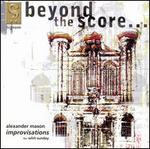 Beyond the Score: Alexander Mason's Improvisations for Whit Sunday
