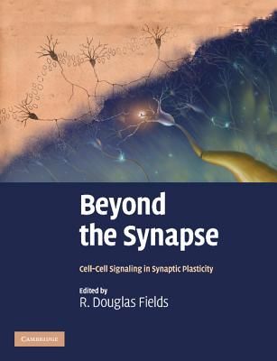 Beyond the Synapse: Cell-Cell Signaling in Synaptic Plasticity - Fields, R. Douglas (Editor)