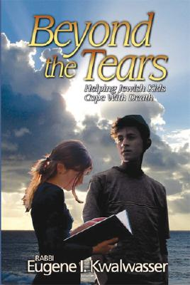 Beyond the Tears: Helping Jewish Kids Cope with Death - Kwalwasser, Eugene I, Rabbi