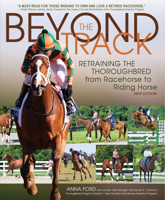Beyond the Track: Retraining the Thoroughbred from Racecourse to Riding Horse - New Edition - Ford, Anna Morgan