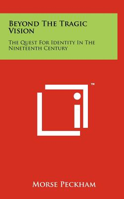 Beyond the Tragic Vision: The Quest for Identity in the Nineteenth Century - Peckham, Morse