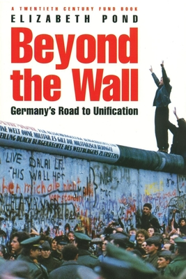 Beyond the Wall: Germany's Road to Unification - Pond, Elizabeth