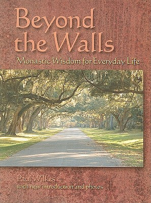 Beyond the Walls: Monastic Wisdom for Everyday Life - Wilkes, Paul