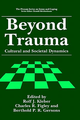 Beyond Trauma: Cultural and Societal Dynamics - Kleber, Rolf J (Editor), and Figley, Charles R, Dr., Ph.D. (Editor), and Gersons, Berthold P R (Editor)