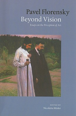 Beyond Vision: Essays on the Perception of Art - Florensky, Pavel
