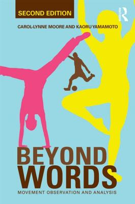 Beyond Words: Movement Observation and Analysis - Moore, Carol-Lynne, and Yamamoto, Kaoru
