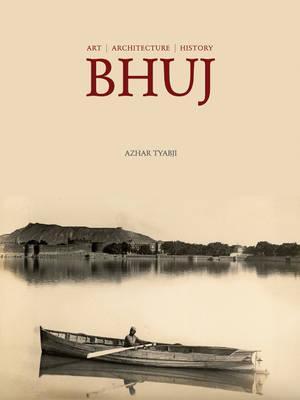 Bhuj: Art - Architecture - History - Tyabji, Azhar