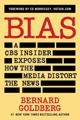 Bias: A CBS Insider Exposes How the Media Distort the News - Goldberg, Bernard, and Morrissey, Ed (Introduction by)