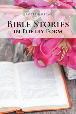 Bible Stories in Poetry Form - Morgan, Gloria