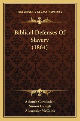 Biblical Defenses of Slavery (1864) - A South Carolinian, and Clough, Simon, and McCaine, Alexander