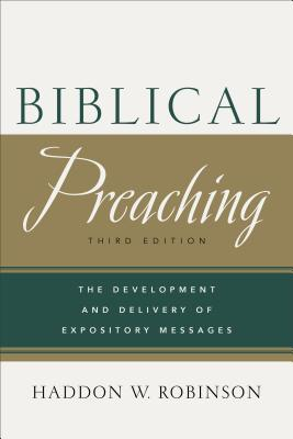 Biblical Preaching: The Development and Delivery of Expository Messages - Robinson, Haddon W