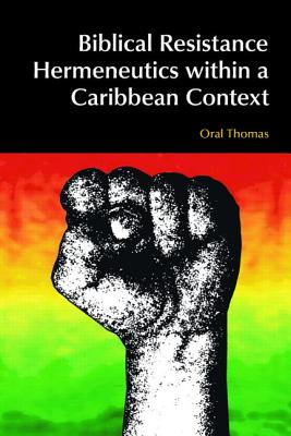Biblical Resistance Hermeneutics Within a Caribbean Context - Thomas, Oral A W