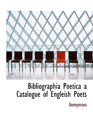 Bibliographia Poetica a Catalogue of Engleish Poets - Anonymous