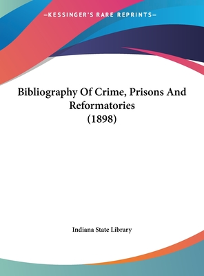 Bibliography of Crime, Prisons and Reformatories (1898) - Indiana State Library