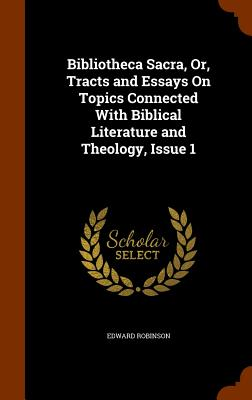 Bibliotheca Sacra, Or, Tracts and Essays on Topics Connected with Biblical Literature and Theology, Issue 1 - Robinson, Edward
