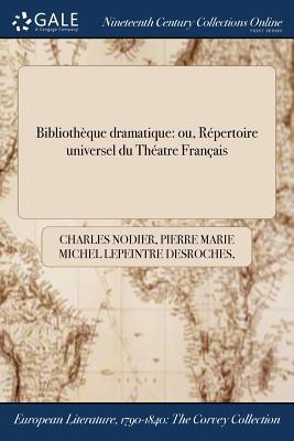 Bibliotheque Dramatique: Ou, Repertoire Universel Du Theatre Francais - Nodier, Charles