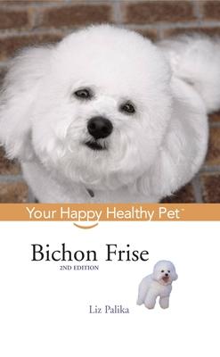 Bichon Frise: Your Happy Healthy Pet - Palika, Liz