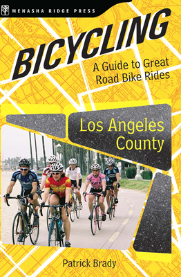 Bicycling Los Angeles County: A Guide to Great Road Bike Rides - Brady, Patrick