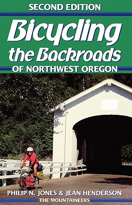 Bicycling the Backroads of NW Oregon - Jones, Philip, and Henderson, Jean, and Henderson, Jones