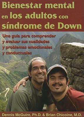 Bienestar Mental en los Adultos Con Sindrome de Down: Una Guia Para Comprender y Evaluar Sus Cualidades y Problemas Emocionales y Conductuales - McGuire, Dennis, PhD, and Chicoine, Brian, M.D.
