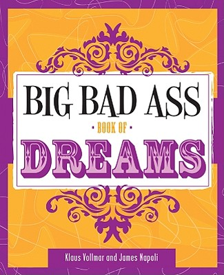 Big Bad Ass Book of Dreams - Vollmar, Klaus, and Napoli, James