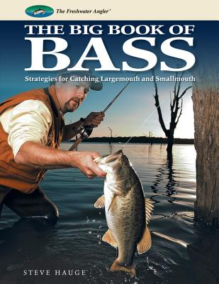 Big Book of Bass: Strategies for Catching Largemouth and Smallmouth - Hauge, Steve
