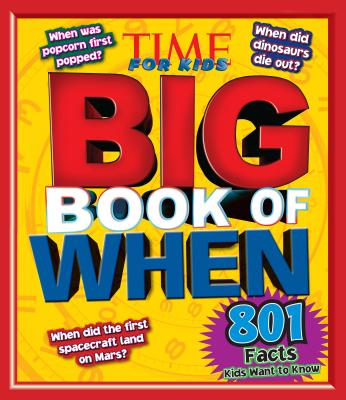 Big Book of When (a Time for Kids Book) - The Editors of Time for Kids