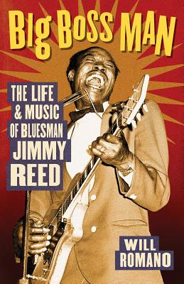 Big Boss Man: The Life and Music of Bluesman Jimmy Reed - Romano, Will