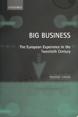 Big Business 'The European Experience in the Twentieth Century ' - Cassis, Youssef