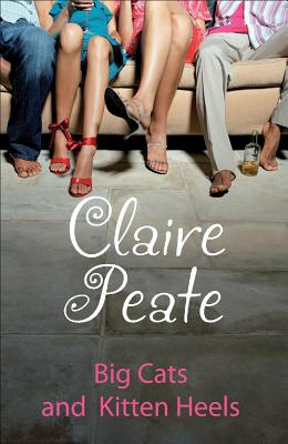 Big Cats And Kitten Heels - Peate, Claire