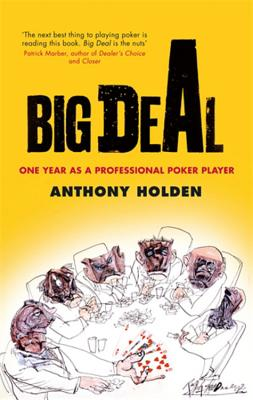 Big Deal: One Year in the Life of a Professional Poker Player - Holden, Anthony