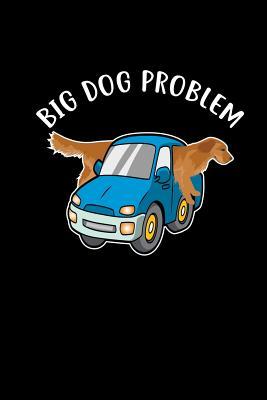 Big Dog Problem: 6x9 Blank Dog Lover Sketchbook Funny Puppy Journal For Dog Owner & Dog Walker Cute Pooch Planner, Notebook & Diary - Publishing, Dog Owner & Puppy Lover